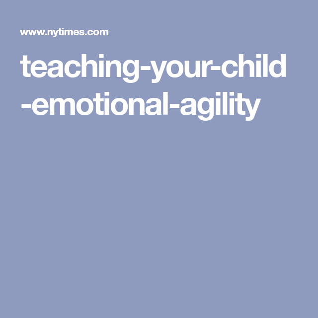 Teaching Your Child Emotional Agility >> Teaching Your Child Emotional Agility Lifestyle