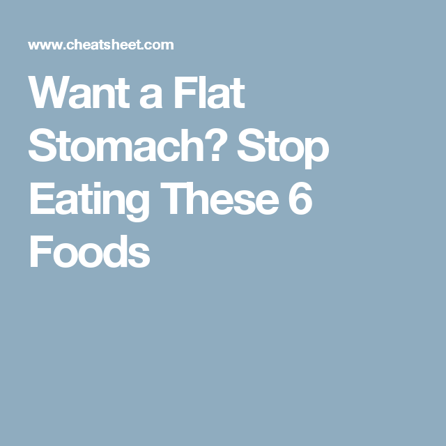 Want a Flat Stomach? Stop Eating These 6 Foods