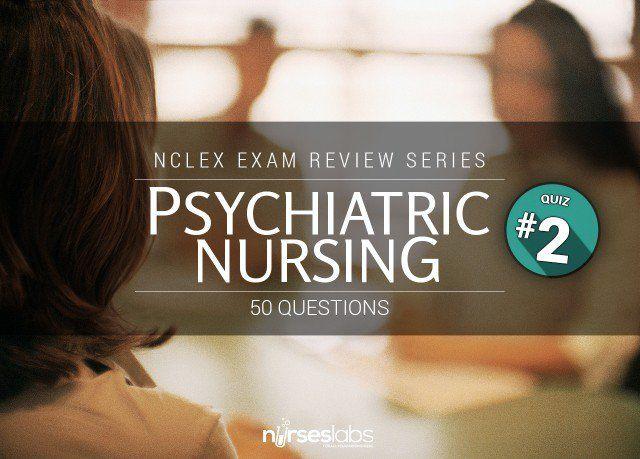 Quiz #2: Psychiatric Nursing NCLEX-RN Exam (50 Questions