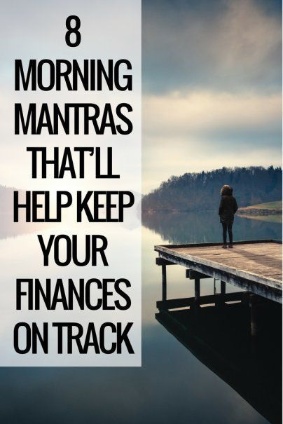 8 Morning Mantras That\u0027ll Help Keep Your Finances on Track Top