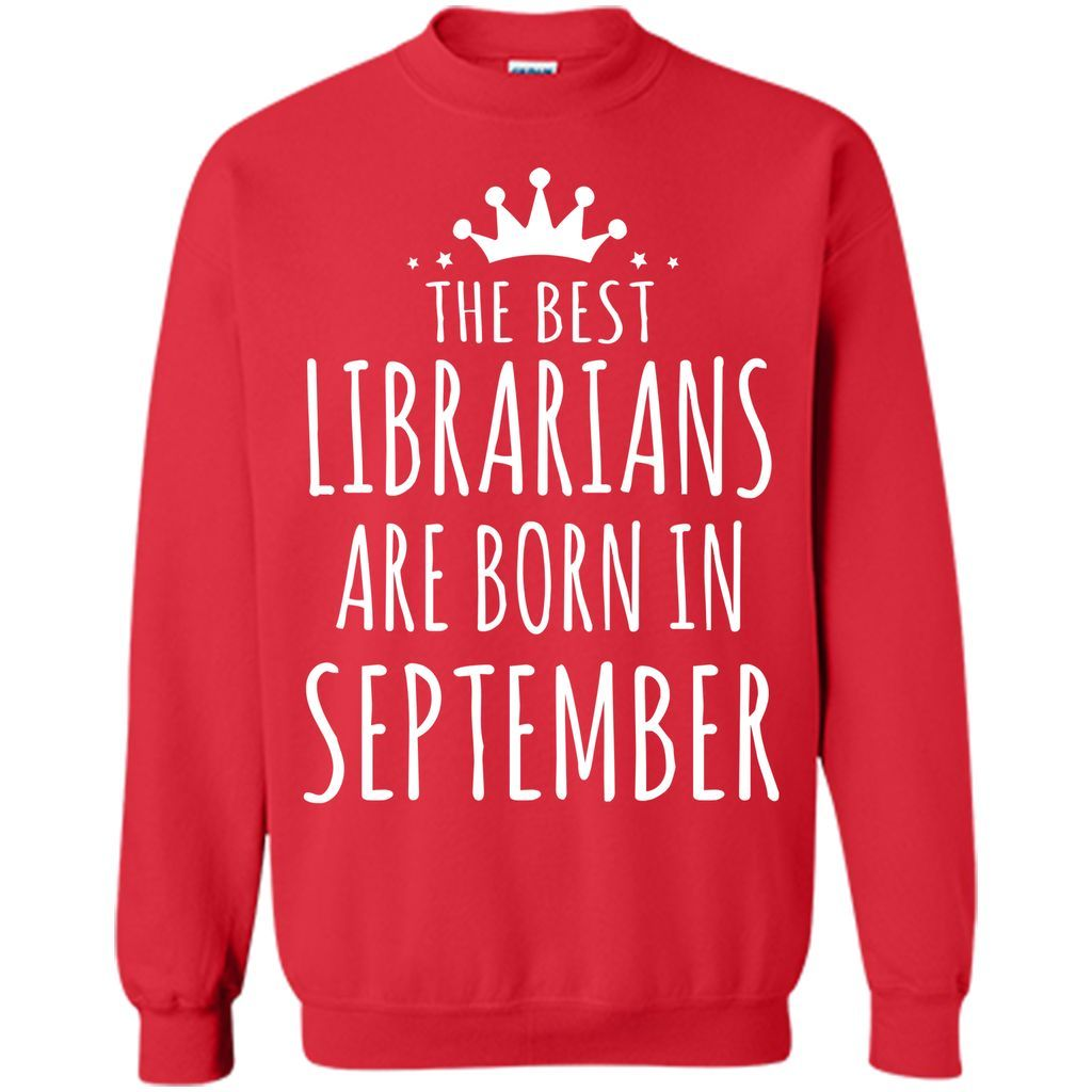 THE BEST LIBRARIANS ARE BORN IN SEPTEMBER Librarian T-Shirt