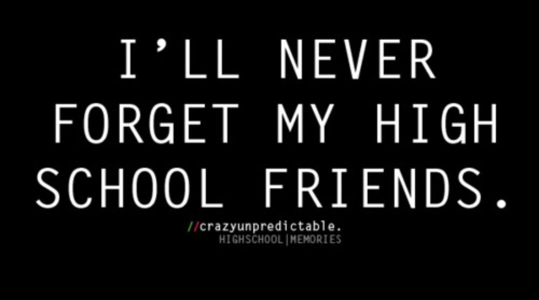Never forget my high school friends