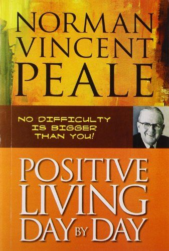 Positive Living Day By Day By Norman Vincent Peale Http Www