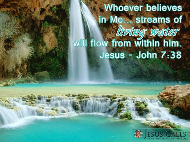Whoever Believes In Me... Streams Of Living Water Will Flow From Within Him