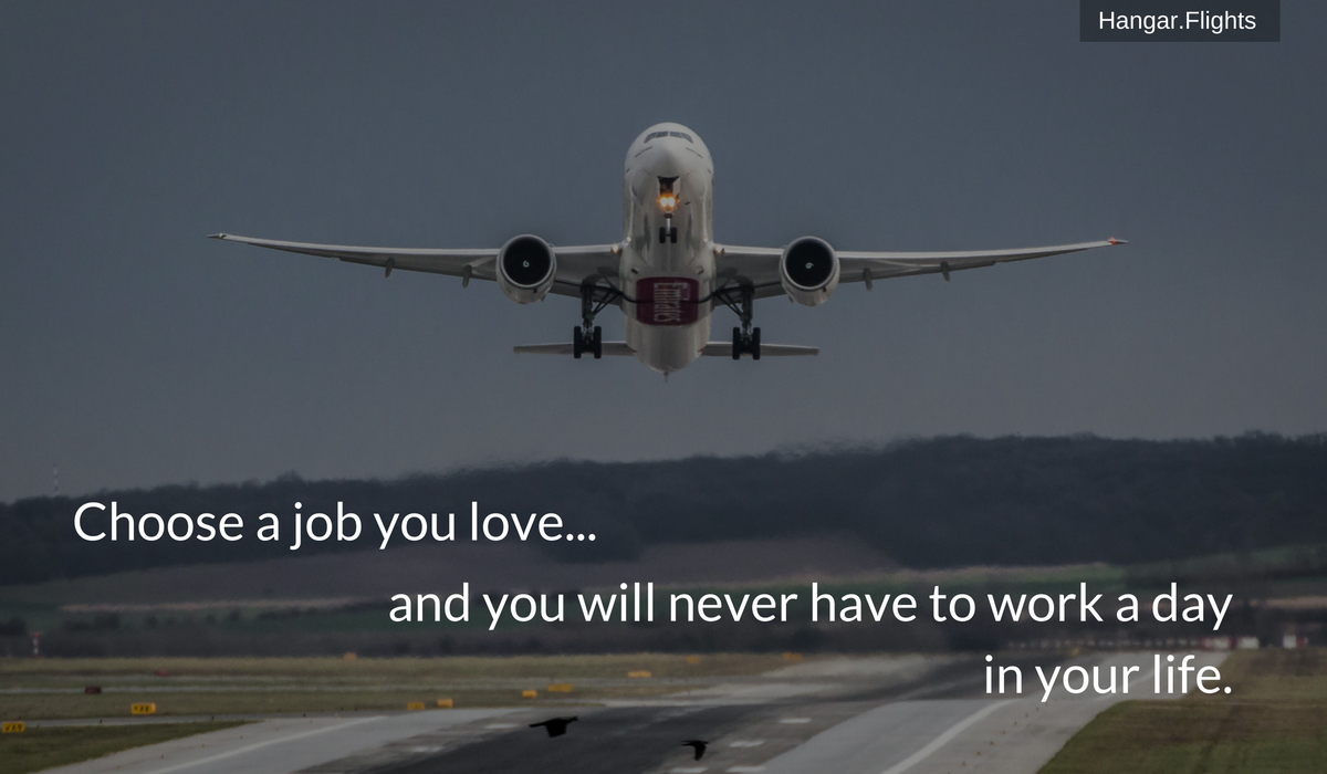 Choose A Job You Love And You Will Never Have To Work A Day In Your Life Aviation Quotes Pilots Quotes Aviation Pilot Quotes