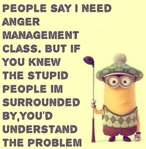 Yeah I Have Anger Issues Minions Funny Funny Minion Quotes Minion Jokes