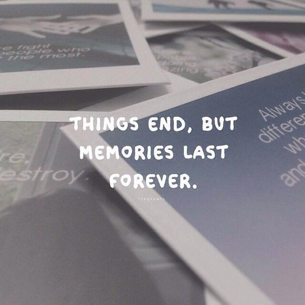 Things End But Memories Last Forever Quotes Google Zoeken Happiness Pictures Quotes Inspirational Quotes For Entrepreneurs Life Quotes