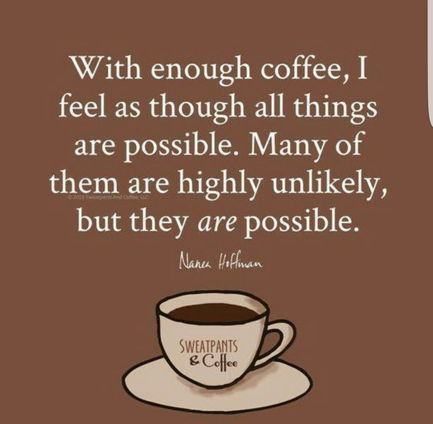 Anything is possible with coffee