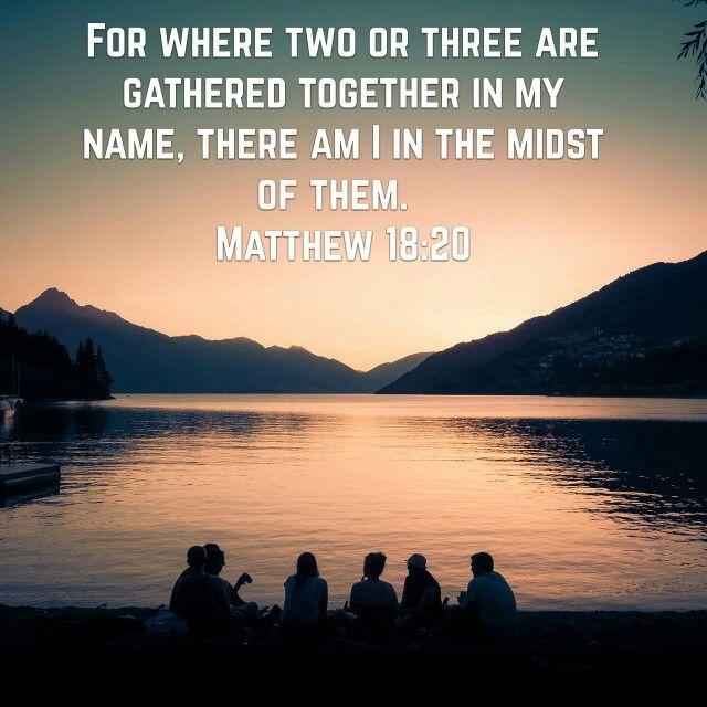 Today's verse 02/17/16  Porque donde están dos o tres congregados en mi nombre, allí estoy yo en medio de ellos.  Mateo 18:20 RV  http://bible.com/1/mat.18.20.KJV