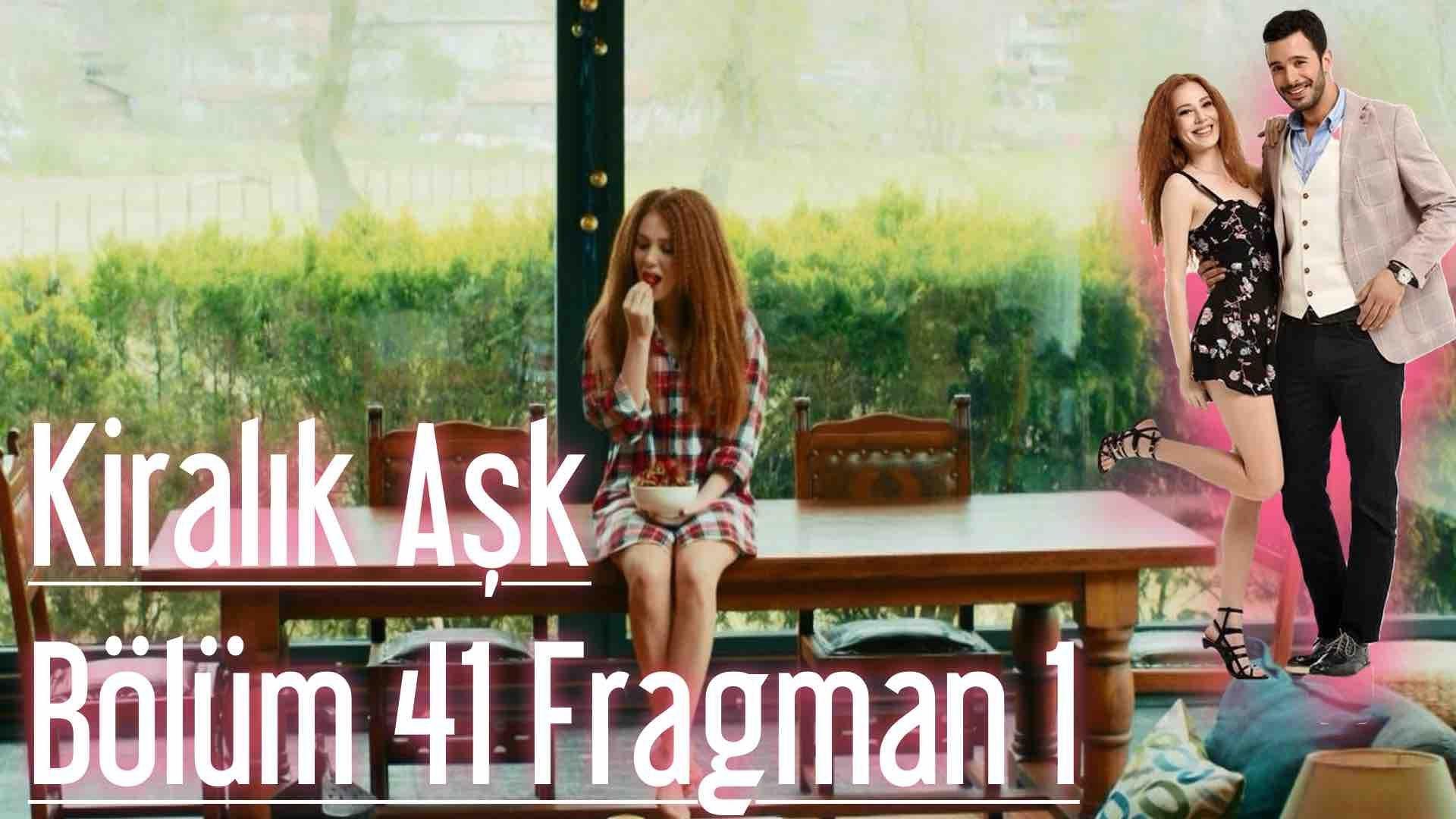 Kiralık Aşk 41. Bölüm Fragman