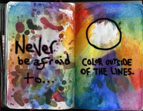 From Art in Action...art therapy mantra: have the courage to color outside the lines.