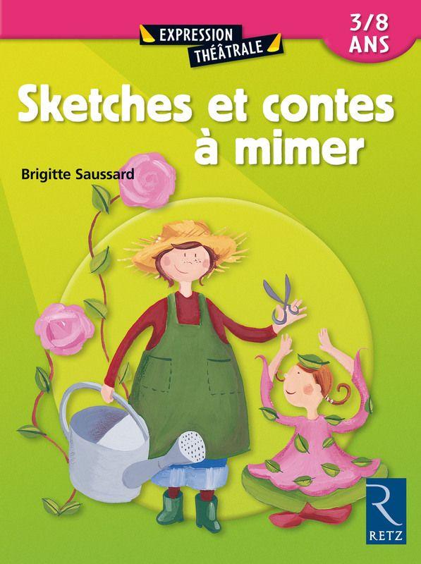 Un Ouvrage Original Par La Variete De Ses Activites De Mime Comportant Un Reel Guidage Pour L Animateur Theatre Enfant Conte Livre Maternelle