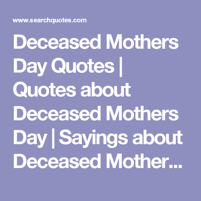 Deceased Mothers Day Quotes Quotes About Deceased Mothers Day Sayings About Deceased Mothers Day Mothers Day Quotes Quote Of The Day Quotes