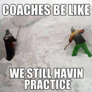 coaches be like we still havin practice