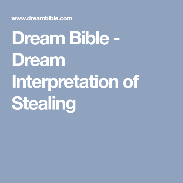 Dream Bible Dream Interpretation Of Stealing Dreams Symbols