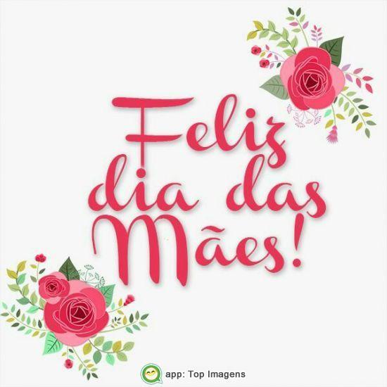Feliz Dia Das Mães Feliz Dia Das Mães Feliz Dia Das Mães Imagens Msg Dia Das Mães