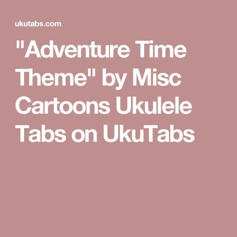 Adventure Time Theme By Misc Cartoons Ukulele Tabs On Ukutabs