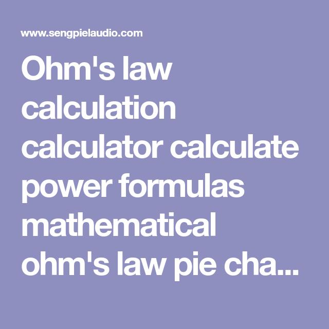 Ohm S Law Calculation Calculator Calculate Power Formulas Mathematical Ohm S Law Pie Chart Electric Voltage Drop Electric Current R Ohms Law Power Formula Ohms