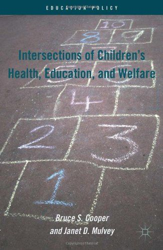 Intersections of children's health, education, and welfare / Bruce S. Cooper and Janet Mulvey