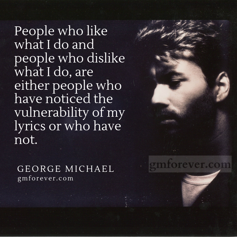 George Michael On The Vulnerability Of His Songs Lyrics George Michael Lyrics George Michael George Michael Quotes