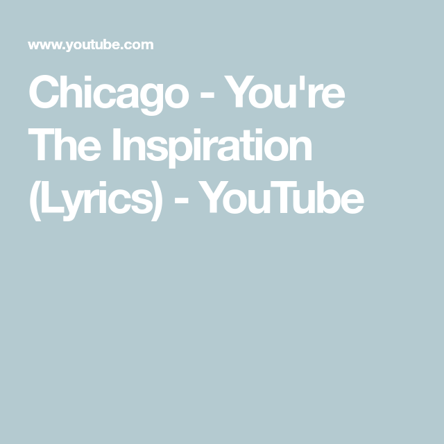 Chicago You Re The Inspiration Lyrics Youtube Chicago Lyrics Lyrics Love Songs