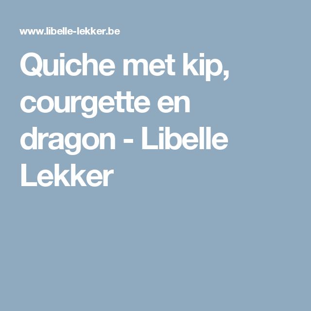 Quiche met kip, courgette en dragon - Libelle Lekker