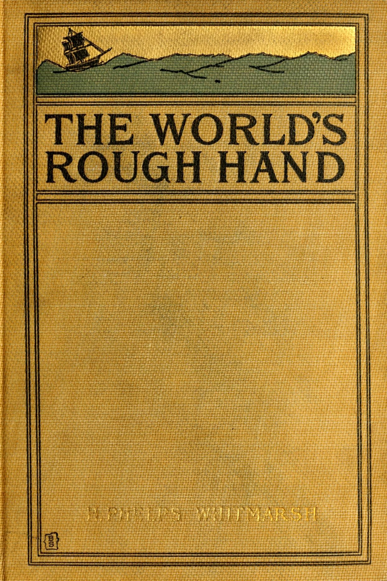 The world's rough hand; toil and adventure at t...
