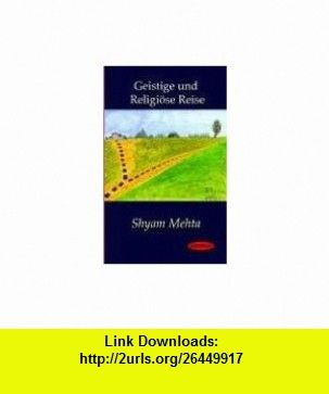 Geistige und Religi�se Reise (German Edition) (9781412152808) Shyam Mehta , ISBN-10: 1412152801  , ISBN-13: 978-1412152808 ,  , tutorials , pdf , ebook , torrent , downloads , rapidshare , filesonic , hotfile , megaupload , fileserve