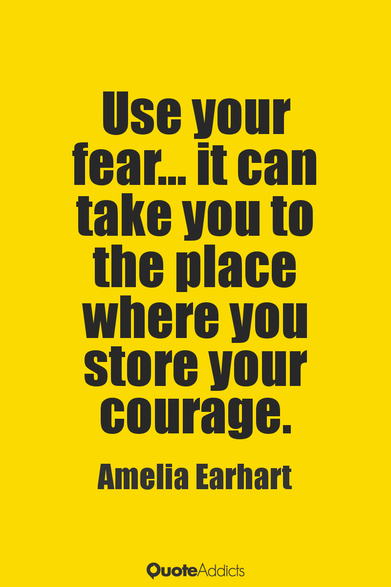 Amelia Earhart Quotes Glamorous Use Your Fearit Can Take You To The Place Where You Store Your