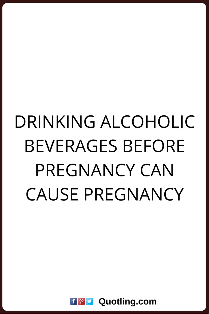 Alcoholic Quotes Extraordinary Alcohol Quotes Drinking Alcoholic Beverages Before Pregnancy Can . 2017