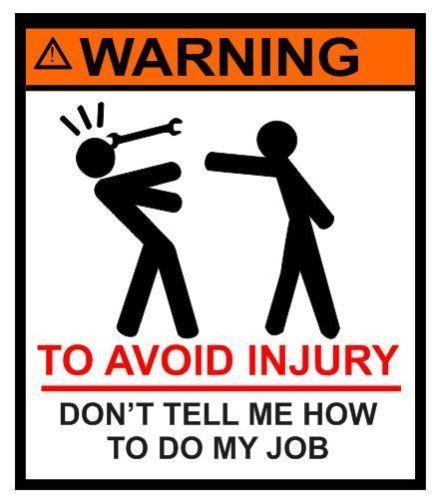 c7d6cc99a3e537d678d091cdc6492b5e warning don't tell me how to do my job tool box sticker decal