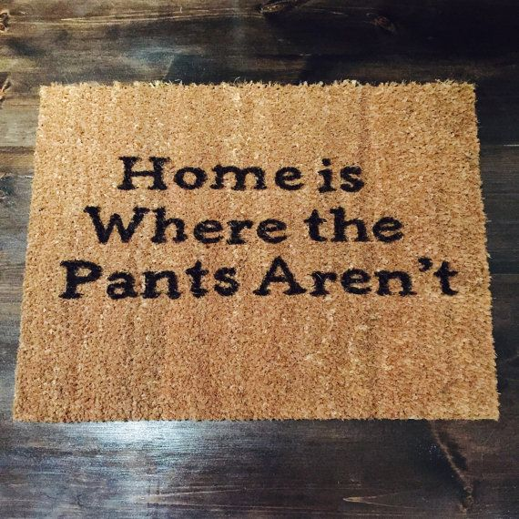 Home is where the pants arent doormat funny by thisnthatto