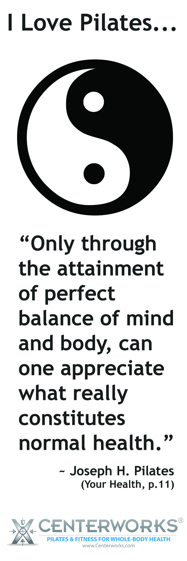"""""""Only through the attainment of perfect balance of mind and body, can one appreciate what really constitutes normal health.""""  ~ Joseph H. Pilates"""