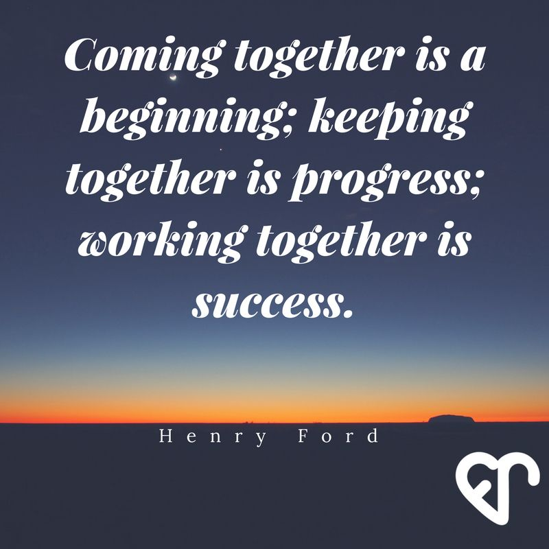 Working Together Quotes Coming Together Is A Beginning Keeping Together Is Progress .