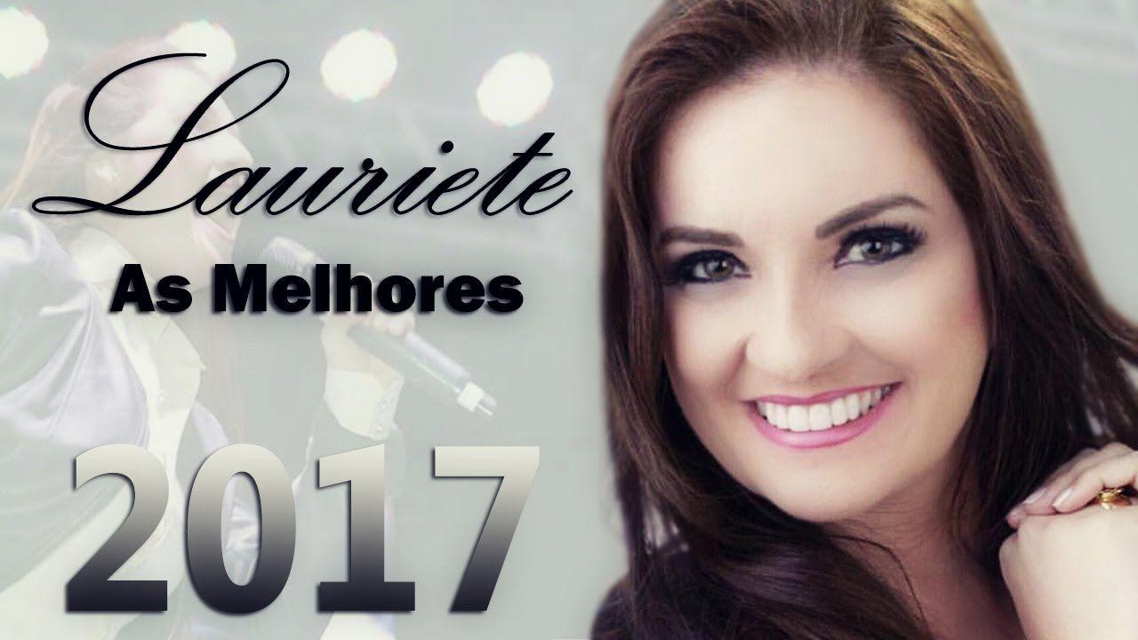 Lauriete As Melhores 2017 As Mais Lindas Musicas Gospel Para