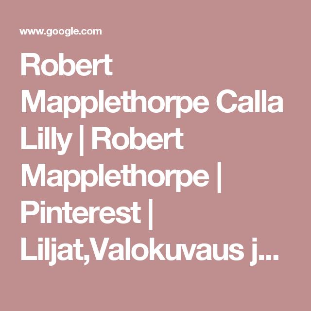 Robert Mapplethorpe Calla Lilly | Robert Mapplethorpe | Pinterest | Liljat,Valokuvaus ja Vehkat