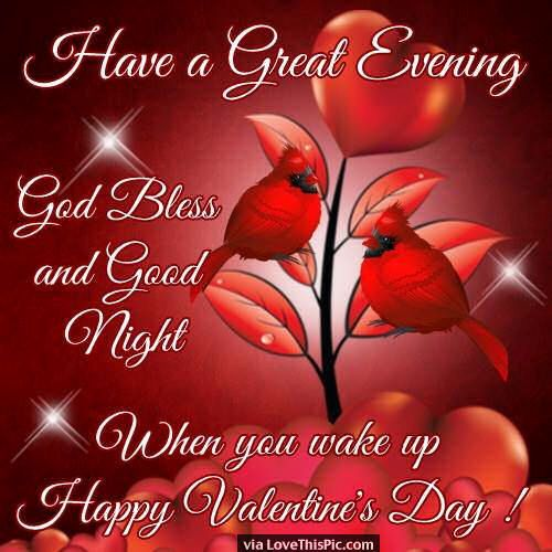 Have A Great Evening When You Wake Up Happy Valentine S Day Happy Valentine Day Quotes Good Night Friends Valentines Day Love Quotes