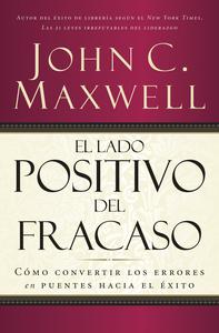 Descargar El Lado Positivo Del Fracaso Libro Gratis Pdf Epub John C Maxwell El Lado Positivo Frases De Administración Fracaso