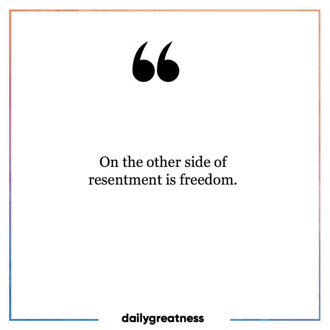 On The Other Side Of Resentment Is Freedom Dailygreatness Quote Resentment Quotes Resentments Inspirational Quotes