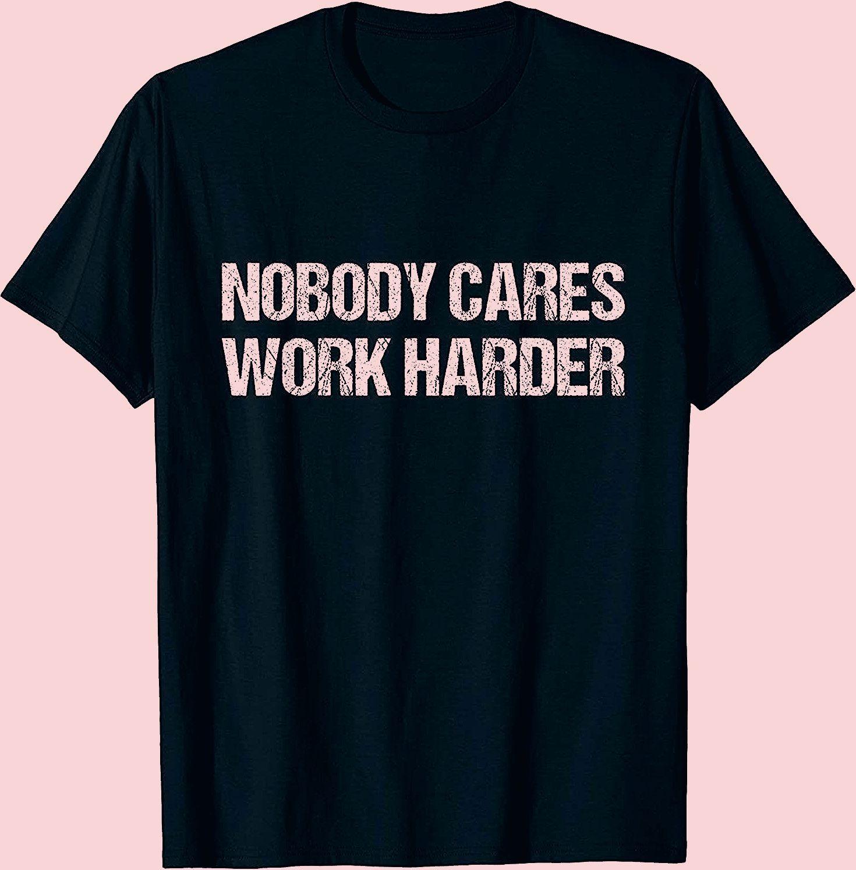 Nobody Cares Work Harder Motivational Gift T-Shirt