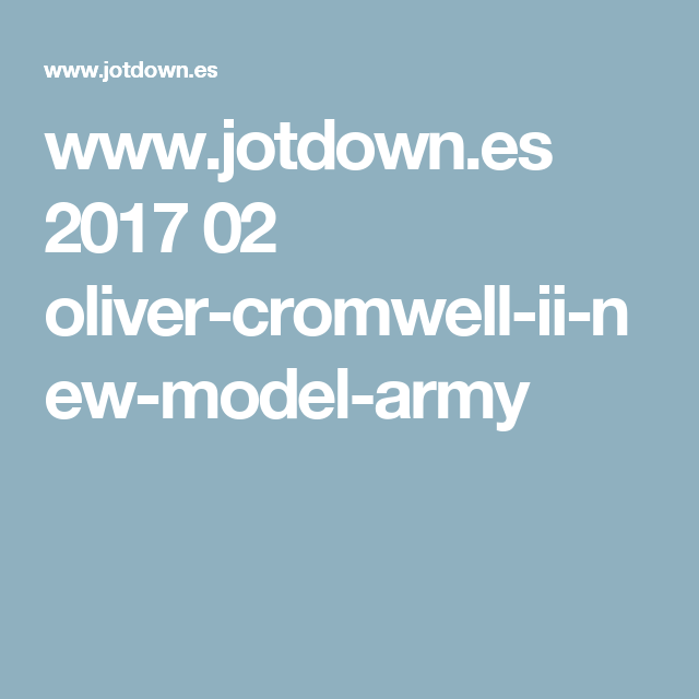 www.jotdown.es 2017 02 oliver-cromwell-ii-new-model-army