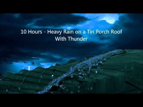 10 Hours Heavy Rain On A Tin Porch Roof With Thunder Lluvia Y El Trueno Ambient Youtube Rain Rain And Thunder Nature Sounds