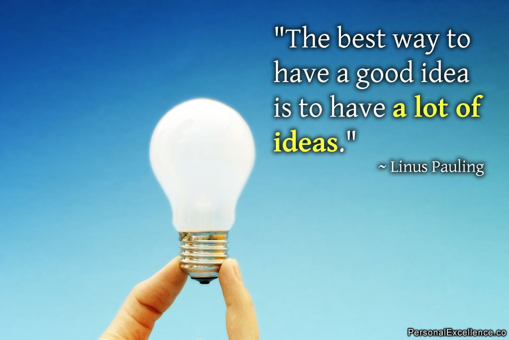 "Idea Quotes: Inspirational Quote: ""The Best Way To Have A Good Idea Is"