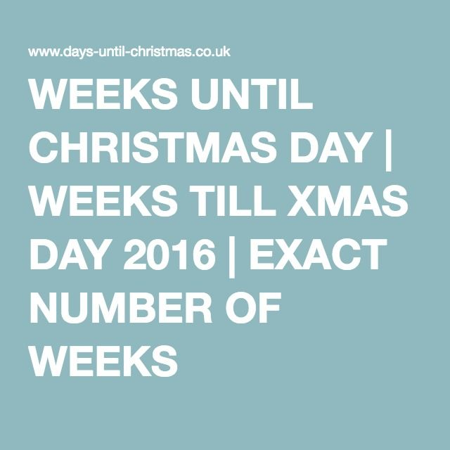 weeks until christmas day weeks till xmas day 2016 exact number of weeks