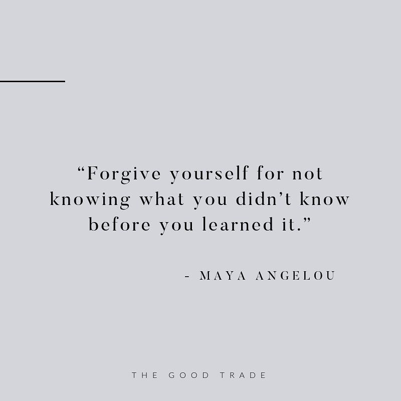 Forgive Yourself For Not Knowing What You Didn T Know Before You