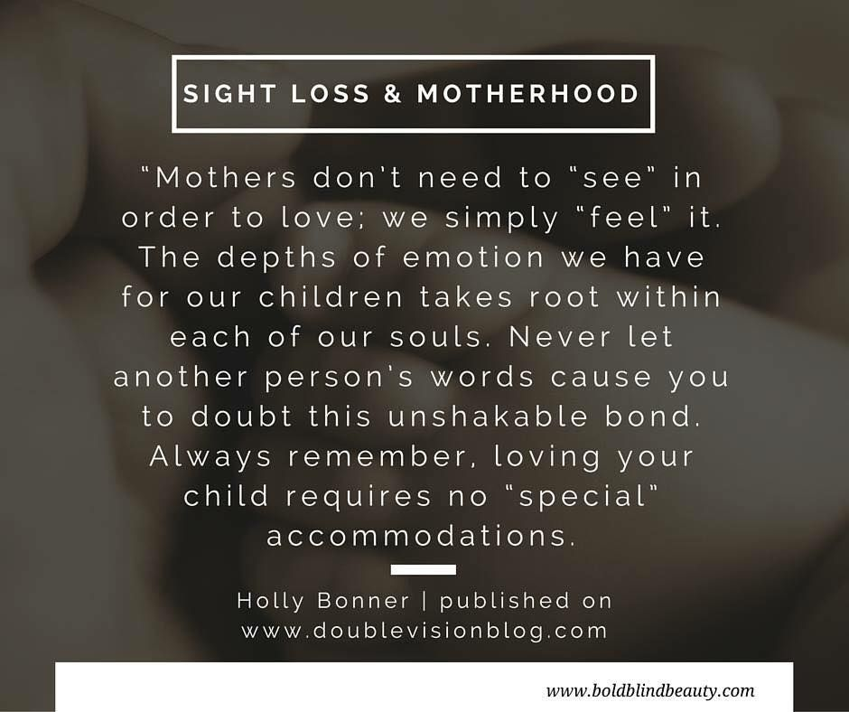 "Loving your child requires no ""special accommodations."" -quote by Holly Bonner of blindmotherhood.com"
