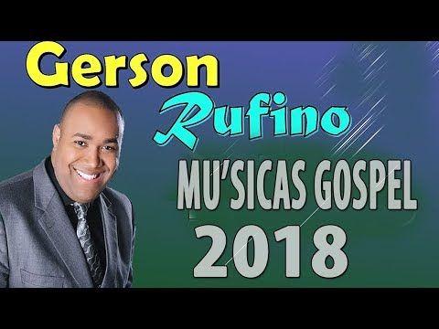 Gerson Rufino As Melhores 2017 2018 Youtube Musica Gospel