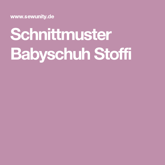 Schnittmuster Babyschuh Stoffi | Bastelarbeiten | Pinterest