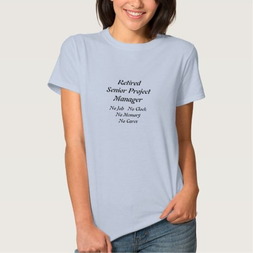 Retired Senior Project Manager T Shirt, Hoodie Sweatshirt