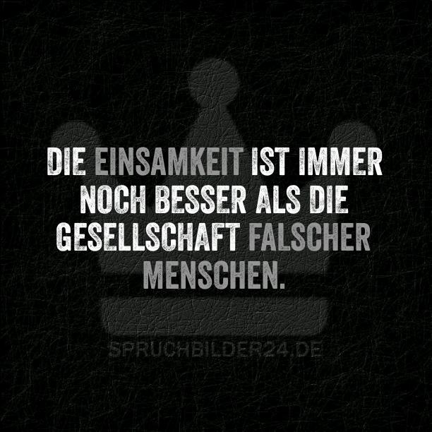 Die Einsamkeit ist immer noch besser als die Gesellschaft falscher Menschen. ~ Spruchbilder24.de - Die besten Sprüche und Zitate als Bilder!
